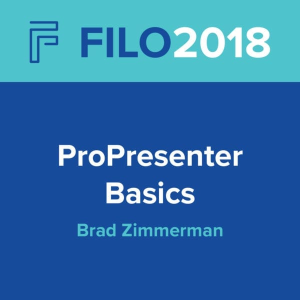 FILO 2018 Breakout - ProPresenter Basics