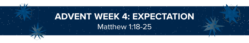 ADVENT WEEK 4: EXPECTATION